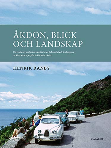Åkdon, blick och landskap : om relationer mellan kommunikationer, kulturmiljö och landskapssyn med huvudexempel från Kullahalvön, Skåne