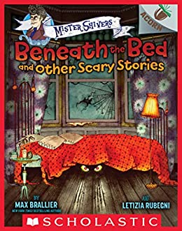 Beneath the Bed and Other Scary Stories: An Acorn Book (Mister Shivers) by [Max Brallier, Letizia Rubegni]