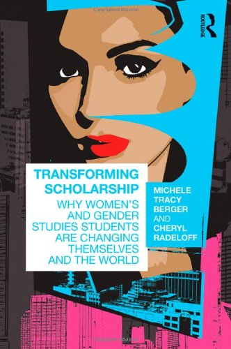 Transforming Scholarship: Why Women's and Gender Studies Students Are Changing Themselves and the World (Sociology Re-Wired)