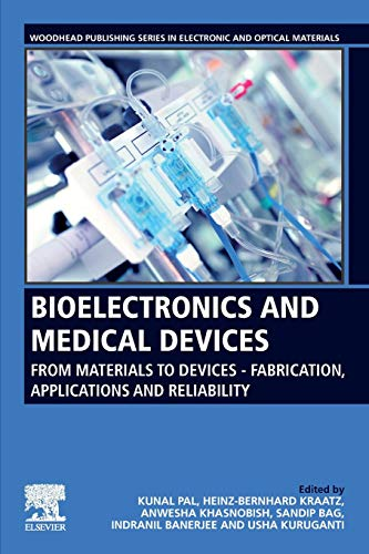 Compare Textbook Prices for Bioelectronics and Medical Devices: From Materials to Devices - Fabrication, Applications and Reliability Woodhead Publishing Series in Electronic and Optical Materials 1 Edition ISBN 9780081024201 by Pal, Dr. Kunal,Kraatz, Heinz-Bernhard,Khasnobish, Anwesha,Bag, Sandip,Banerjee, Indranil,Kuruganti, Usha
