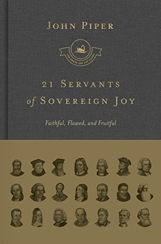 Image of 21 Servants of Sovereign Joy: Faithful, Flawed, and Fruitful