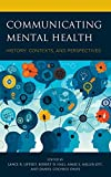 Communicating Mental Health: History, Contexts, and Perspectives (Lexington Studies in Health Communication)