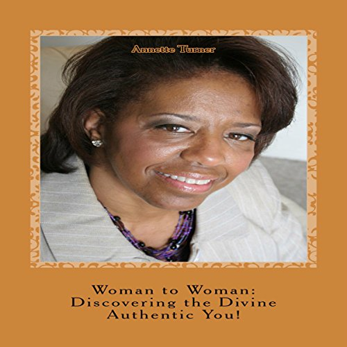 Woman to Woman: Discovering the Divine Authentic You!                   By:                                                                                                                                 Annette P. Turner                               Narrated by:                                                                                                                                 Rosie Wolf Williams                      Length: 1 hr and 36 mins     Not rated yet     Overall 0.0