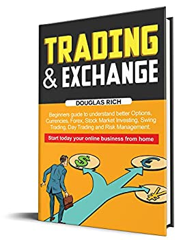 Trading & Exchanges  Beginners guide to better understand Options Currencies Forex Stock Market Investing Swing Trading Day Trading and Risk Management .. Start today your online business from home