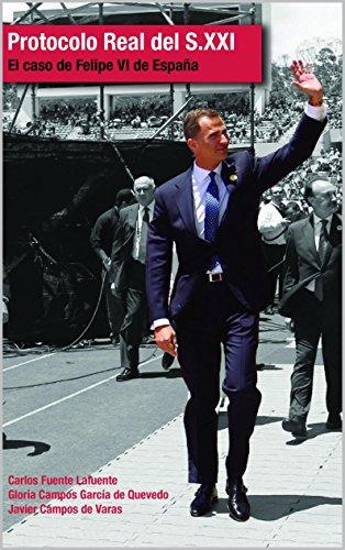 Protocolo Real del S.XXI: El caso de Felipe VI de España eBook: Fuente Lafuente, Carlos, Campos García de Quevedo, Gloria, Campos de Varas, Javier: Amazon.es: Tienda Kindle