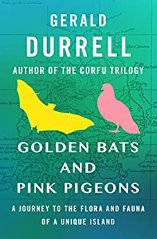 Golden Bats and Pink Pigeons: A Journey to the Flora and Fauna of a Unique Island by [Gerald Durrell]