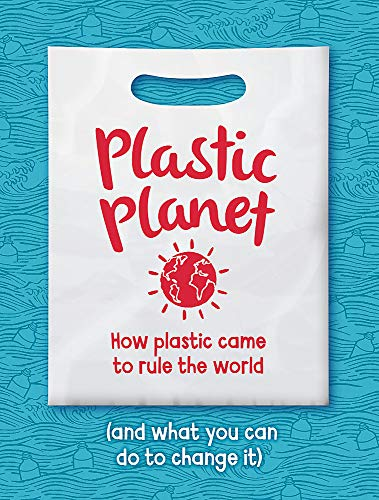 Plastic Planet: How Plastic Came to Rule the World (and What You Can Do to Change It)