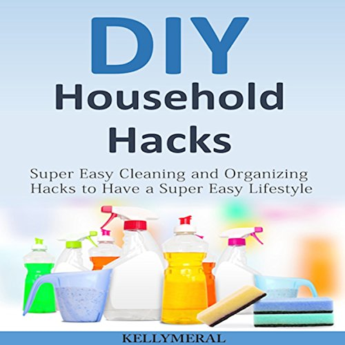 DIY Household Hacks     Super Easy Cleaning and Organizing Hacks to Have a Super Easy Lifestyle              By:                                                                                                                                 Kelly Meral                               Narrated by:                                                                                                                                 Cindy Piller                      Length: 50 mins     Not rated yet     Overall 0.0