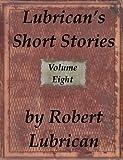 Lubrican's Short Stories - Volume Eight (English Edition)