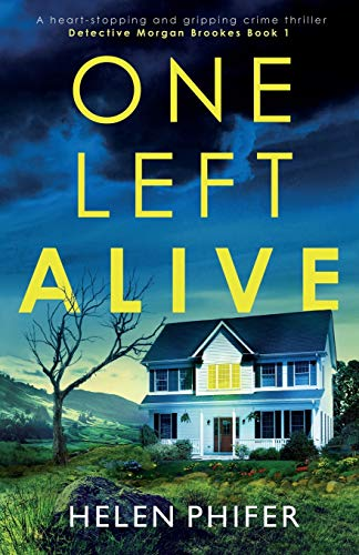 Compare Textbook Prices for One Left Alive: A heart-stopping and gripping crime thriller Detective Morgan Brookes  ISBN 9781838888497 by Phifer, Helen