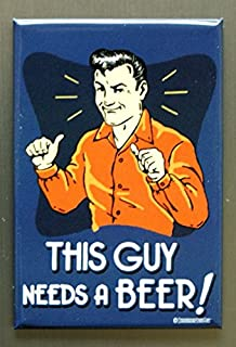 """ART/ARTWORK FEATURED ON A MAGNET – Licensed Collectibles, Nostalgic, Vintage, Antique And Original Designs – GREAT BEER / ALCOHOL HUMOR THEME [3542801803] – BEER """"This Guy Needs A Beer"""" [great image and stylish design] [TSFD]"""