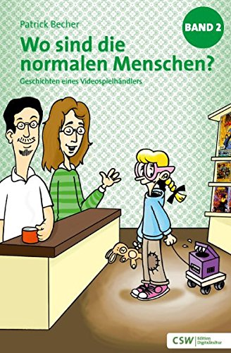Wo sind die normalen Menschen? Band 2: Aus dem Leben eines Videospielhändlers