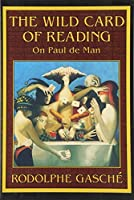 The Wild Card of Reading: On Paul de Man by Rodolphe Gasche(1998-09-30)