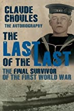 The Last of the Last: The Final Survivor of the First World War by Choules, Claude (2010) Hardcover