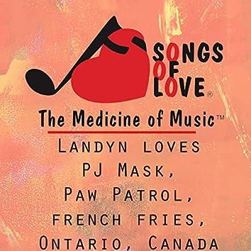 Landyn Loves Pj Mask, Paw Patrol, French Fries, Ontario. Canadar