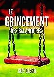 LE GRINCEMENT DES BALANÇOIRES: DE LA SURVIE À L'ÉPANOUISSEMENT, la véritable histoire d'une victoire sur l'abus sexuel (French Edition) (Guy Giard Love's Healing Journey)