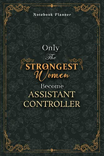 Assistant Controller Notebook Planner - Luxury Only The Strongest Women Become Assistant Controller Job Title Working Cover: Planning, Organizer, ... inch, 5.24 x 22.86 cm, Tax, Personal Budget