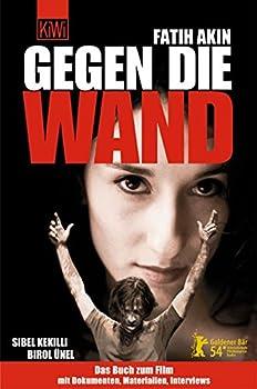 Gegen Die Wand: Das Buch Zum Film: Drehbuch, Materialien, Interviews
