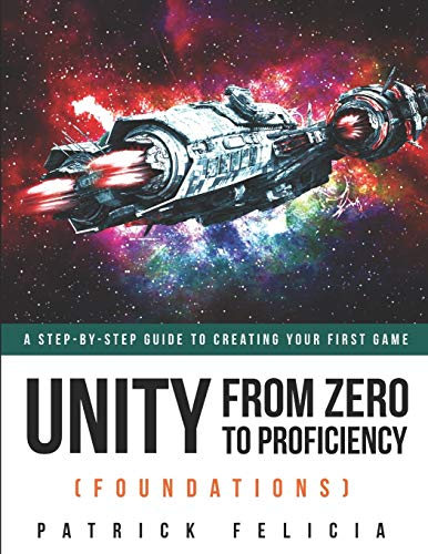 Unity From Zero to Proficiency (Foundations): A step-by-step guide to creating your first game