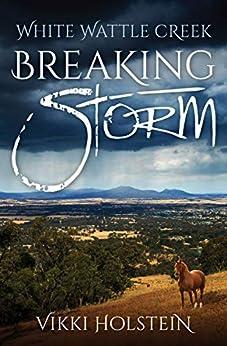 Breaking Storm (White Wattle Creek Book 1) by [Vikki Holstein]