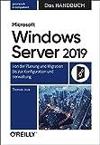 Microsoft Windows Server 2019 ? Das Handbuch: Von der Planung und Migration bis zur Konfiguration und Verwaltung - Thomas Joos