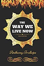 The Way We Live Now: By Anthony Trollope - Illustrated