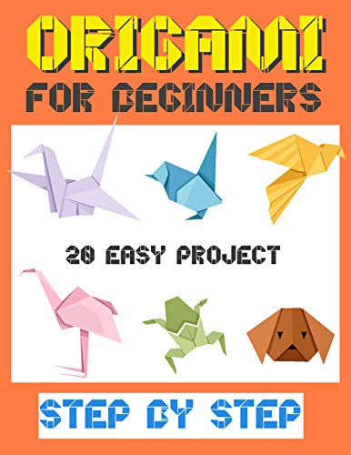Origami For Beginners: Easy Origami Projects (Japanese Folding Papers Step by Step Guide) (English Edition)