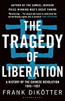The Tragedy of Liberation: A History of the Chinese Revolution, 1945-1957 (Peoples Trilogy 2)