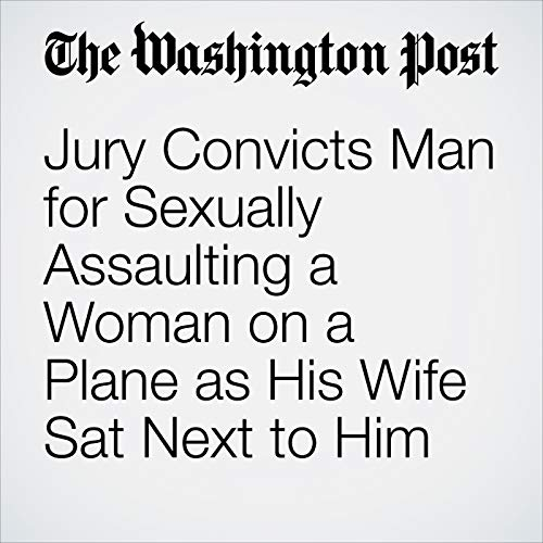Jury Convicts Man for Sexually Assaulting a Woman on a Plane as His Wife Sat Next to Him copertina