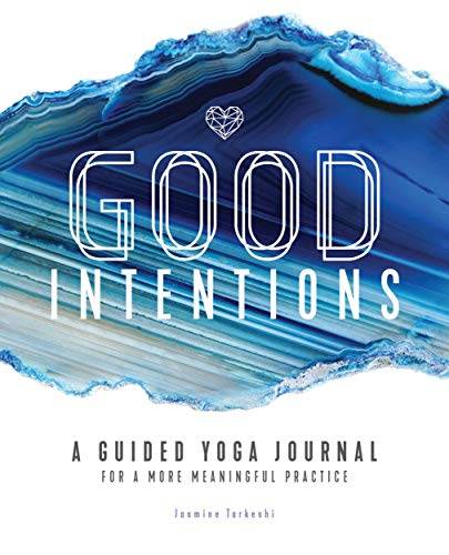 Good Intentions: A Guided Yoga Journal for a More Meaningful Practice