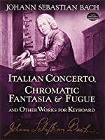 Bach: Italian Concerto: Chromatic Fantasia and Fugue and Other Works for Keyboard
