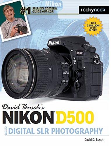 David Busch's Nikon D500 Guide to Digital Photography (The David Busch Camera Guide)