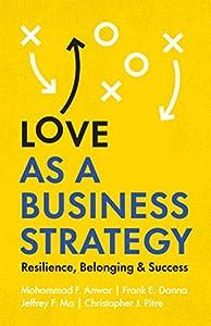 Love as a Business Strategy: Resilience, Belonging & Success (English Edition) par Mohammad F.  Anwar, Frank E.  Danna, Jeffrey F.  Ma, Christopher J.  Pitre