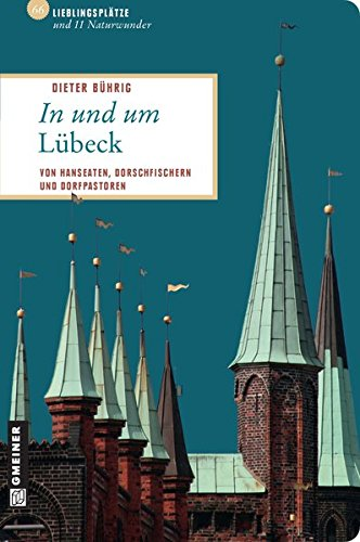 In und um Lübeck: 66 Lieblingsplätze und 11 Naturwunder (Lieblingsplätze im GMEINER-Verlag)