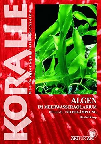 Algen im Meerwasseraquarium: Pflege und Bekämpfung (Art für Art: Meerwasser)
