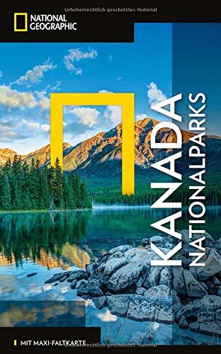 NATIONAL GEOGRAPHIC Reiseführer Kanada Nationalparks: Das ultimative Reisehandbuch mit über 500 Adressen und praktischer Faltkarte zum Herausnehmen für alle Traveler. (NG_Traveller)