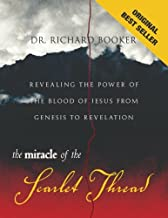 The Miracle of the Scarlet Thread Revised: Revealing the Power of the Blood of Jesus from Genesis to Revelation