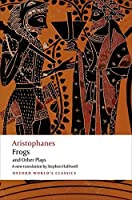 Frogs and Other Plays: A New Verse Translation, With Introduction and Notes (Oxford World's Classics)