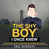 The Shy Boy I Once Knew: Overcoming Doubt, Depression, and Embracing Change (English Edition)