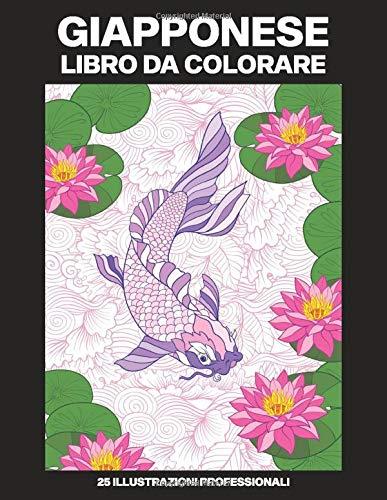 Giapponese Libro da Colorare: Libro da Colorare per Adulti con Incredibili Giapponese Disegni, 25 Illustrazioni Professionali per Alleviare lo Stress e Rilassarsi