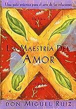 By Don Miguel Ruiz - La Maestria del Amor: Un Libro de La Sabiduria Tolteca, the Mastery of Love, Spanish-Language Edition = The Mastery of Love (Libro de Sabiduria Tolteca) (10/16/01)