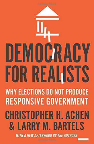 Democracy for Realists: Why Elections Do Not Produce Responsive Government (New Afterword by the Authors) (Princeton Studies in Political Behavior)