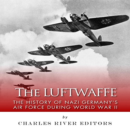 The Luftwaffe: The History of Nazi Germany's Air Force during World War II cover art