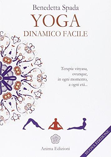 Yoga dinamico facile. Terapia vinyasa. Ovunque, in ogni momento, a ogni età