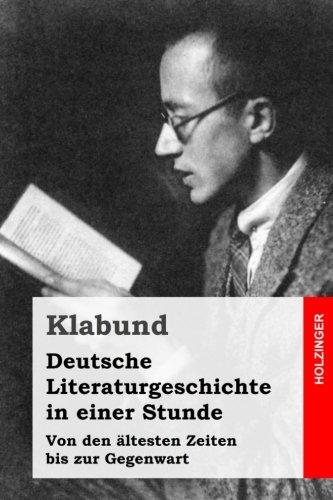 Deutsche Literaturgeschichte in einer Stunde: Von den ältesten Zeiten bis zur Gegenwart