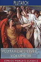 Plutarch's Lives - Volume III (Esprios Classics)