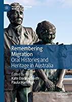 Remembering Migration: Oral Histories and Heritage in Australia (Palgrave Macmillan Memory Studies)