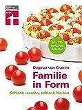 Familie in Form: 170 einfache Rezepte - Schlank werden, schlank bleiben - Ernährungstipps - Für Lebensfreude mit Genuss I Von Stiftung Warentest