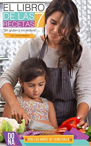 Apoya a los niños de Venezuela: 70 recetas sencillas libres de gluten,...
