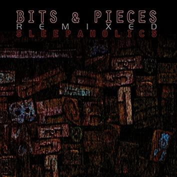 Bits and Pieces (Remixed)